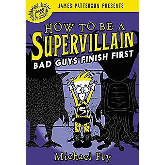 How to Be a Supervillain - Bad Guys Finish First by Michael Fry - 9780