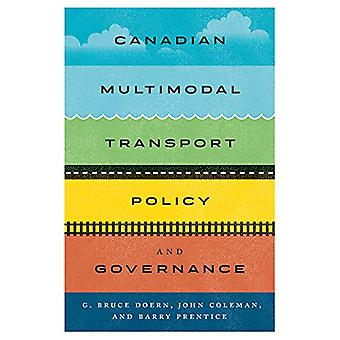 Canadian Multimodal Transport Policy and Governance by G. Bruce Doern