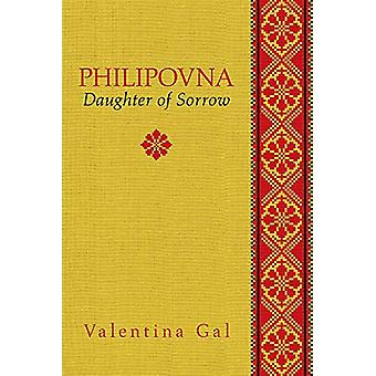 Philipovna - Daughter of Sorrow by Valentina Gal - 9781771833691 Book