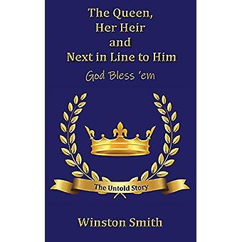 The Queen - Her Heir and Next in Line to Him - God Bless 'em - The Unt