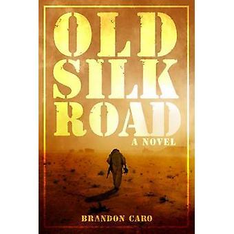 Old Silk Road by Brandon Caro - 9781618688705 Book