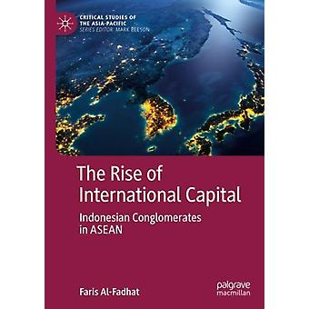 The Rise of International Capital  Indonesian Conglomerates in ASEAN by Faris Al Fadhat