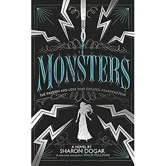 Monsters - The passion and loss that created Frankenstein by Sharon Do