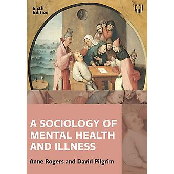 A Sociology of Mental Health and Illness 6e by Anne Rogers & David Pilgrim