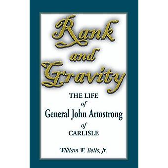 Rank and Gravity - the Life of General John Armstrong of Carlisle by