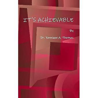 IT'S ACHIEVABLE by Dr. Yannique A. Thomas - 9781105562662 Book
