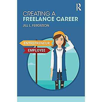 Creating a Freelance Career by Jill L. Ferguson - 9781138605787 Book