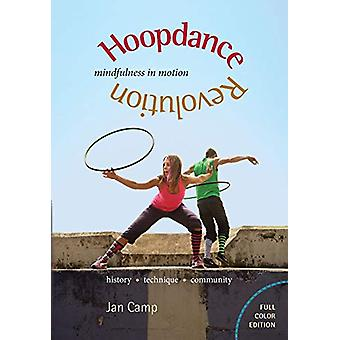 Hoopdance Revolution - Mindfulness in Motion - Full Color Edition by Ja