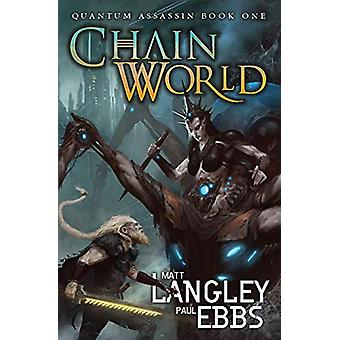 Chainworld - Quantum Assassin Book One by Matt Langley - 9781949890327