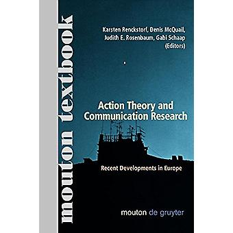 Action Theory and Communication Research - Recent Developments in Euro