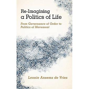 ReImagining a Politics of Life From Governance of Order to Politics of Movement