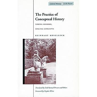 The Practice of Conceptual History: Timing History, Spacing ( Cultural Memory in the Present)