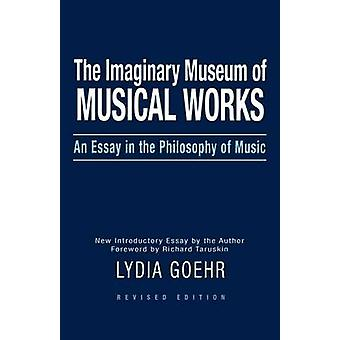The Imaginary Museum of Musical Works An Essay in the Philosophy of Music by Goehr & Lydia