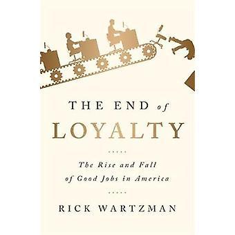 I slutet av lojalitet - uppgång och Fall av bra jobb i Amerika av Rick