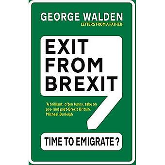 Exit from Brexit - Time to Emigrate by George Walden - 9781783341221 B