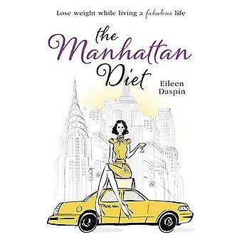 Die Manhattan-Diät - die schicke Frauen Geheimnisse zu einer schlanken und Delicious