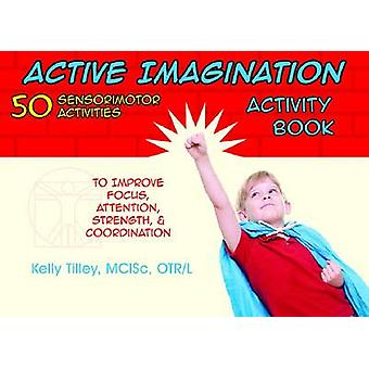 Active Imagination Activity Book - 50 Sensorimotor Activities to Impro