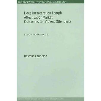 Does Incarceration Length Affect Labor Market Outcomes for Violent Of