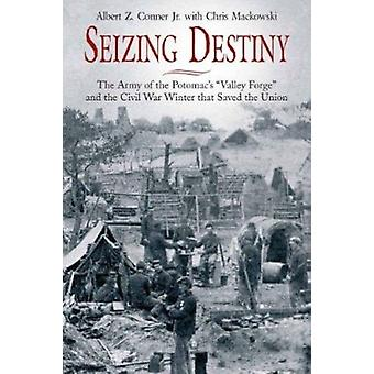 Seizing Destiny - The Army of the Potomac's  -Valley Forge - and the Civ