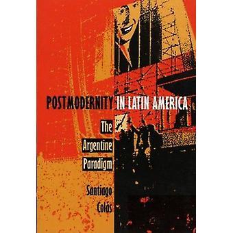 Postmoderne in Lateinamerika - das argentinische Paradigma von Colas - San
