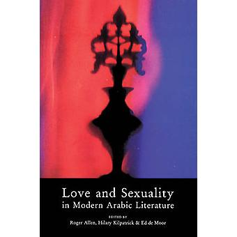 Love and Sexuality in Modern Arabic Literature (New edition) by Roger