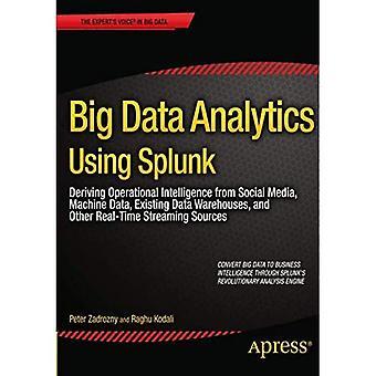 Analitica di grandi quantità di dati utilizzando Splunk: Derivazione Intelligence operativa da Social Media, i dati della macchina, Data warehouse e altri Streaming in tempo reale... Sito web log e altre fonti di Streaming