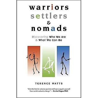 Warriors, Settlers & Nomads: Discovering Who We Are & What We Can Be: Discovering Who We Are and What We Can Be