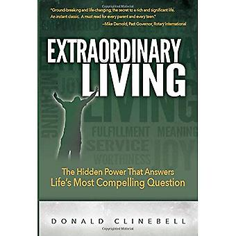 Extraordinary Living: The Hidden Power That Answers Life's Most Compelling Question