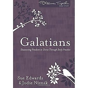 Galaten: Ontdekken vrijheid in Christus door de dagelijkse praktijk (Ontdek samen Bijbelstudie)