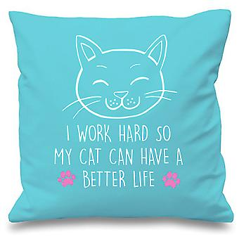"""Aqua Cushion Cover Cat I Work Hard So My Cat Can have A Better Life 16"""" x 16"""""""