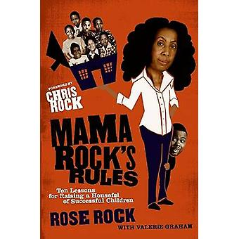 Mama Rocks Rules Ten Lessons for Raising a Houseful of Successful Children by Rock & Rose