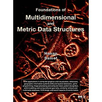 Foundations of Multidimensional and Metric Data Structures by Samet & Hanan