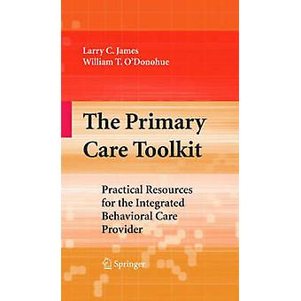 The Primary Care Toolkit Practical Resources for the Integrated Behavioral Care Provider by James & Larry C.