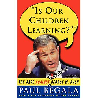 Is Our Children Learning The Case Against George W. Bush by Begala & Paul