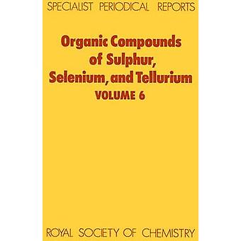 Organic Compounds of Sulphur Selenium and Tellurium Volume 6 by Hogg & D R