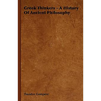 Greek Thinkers  A History of Ancient Philosophy by Gomperz & Theodor