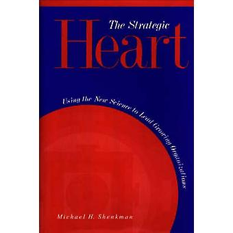 The Strategic Heart Using the New Science to Lead Growing Organizations by Shenkman & Michael H.
