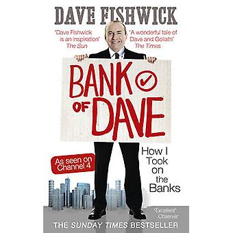 Bank of Dave - How I Took on the Banks by Dave Fishwick - 978075354078