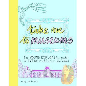 Leve-me aos museus: guia do jovem explorador para cada Museu do mundo (Take me to)