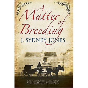 A Matter of Breeding - A Mystery Set in Turn-of-the-Century Vienna by
