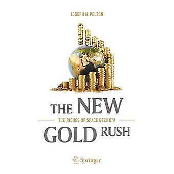 The New Gold Rush - The Riches of Space Beckon! - 2017 by Joseph N. Pel