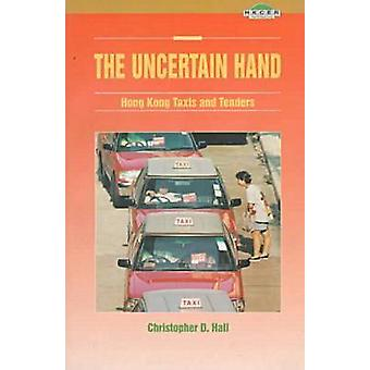 The Uncertain Hand - Hong Kong Taxis and Tenders by Christopher D. Hal