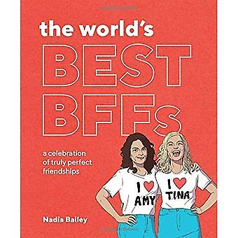 The World's Best BFFs: A celebration of truly perfect friendships