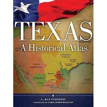 Texas - A Historical Atlas by A. Ray Stephens - 9780806143071 Book