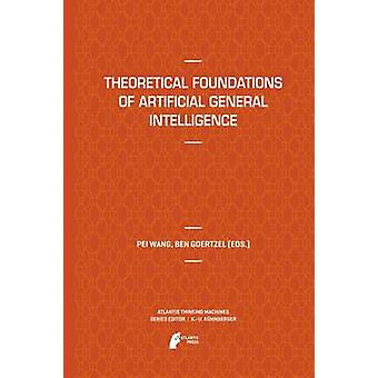 Theoretical Foundations of Artificial General Intelligence by Wang & Pei