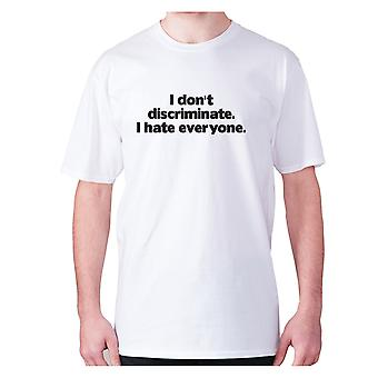 Mens funny rude t-shirt slogan tee offensive hilarious - I don't discriminate. I hate everyone