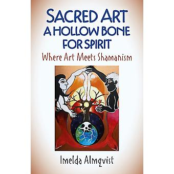 Sacred Art  A Hollow Bone for Spirit by Imelda Almqvist