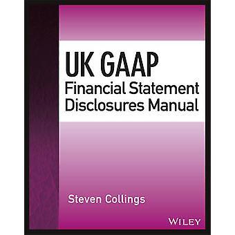 UK GAAP Financial Statement Disclosures Manual by Steven Collings
