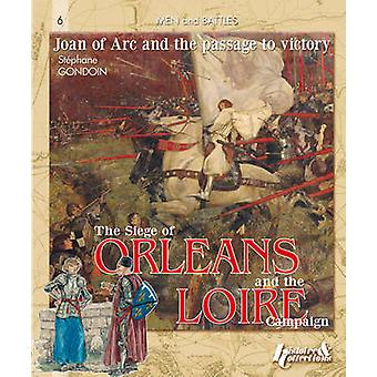 Siege of Orleans and the Loire Campaign 1428-1429 - Joan of Arc and th