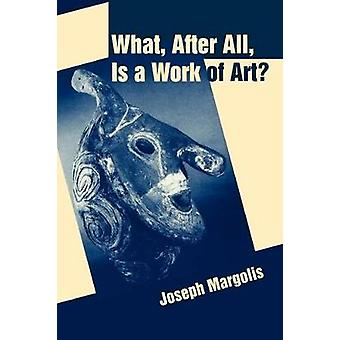 What After All Is a Work of Art Lectures in the Philosophy of Art by Margolis & Joseph